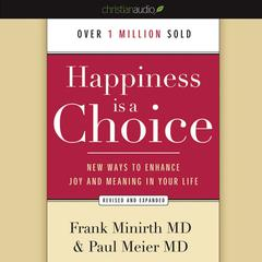 Happiness Is a Choice by Frank Minirth, MD, Paul Meier, MD