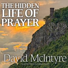 The Hidden Life of Prayer by David McIntyre