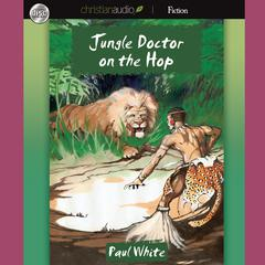 Jungle Doctor on the Hop by Paul White