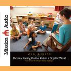 The New Raising Positive Kids in a Negative World by Zig Ziglar