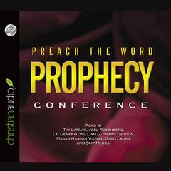 Preach the Word Prophecy Conference by Greg Laurie, Joel C. Rosenberg, Tim LaHaye, William G. Boykin, Mosab Hassan Yousef, Skip Heitzig