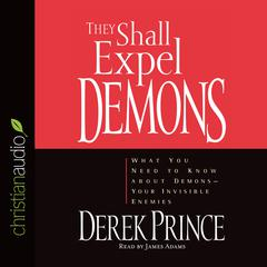 They Shall Expel Demons by Derek Prince