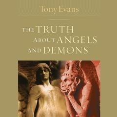 The Truth about Angels and Demons by Tony Evans