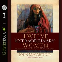 Twelve Extraordinary Women by John F. MacArthur
