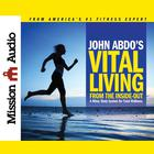 Vital Living from the Inside Out by John Abdo