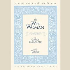 The Wise Woman by George MacDonald