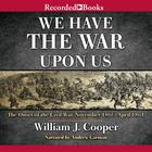 We Have the War upon Us by William J. Cooper Jr.