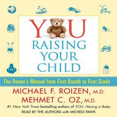 You: Raising Your Child by Mehmet C. Oz, MD, Mehmet Oz, Michael F. Roizen, MD