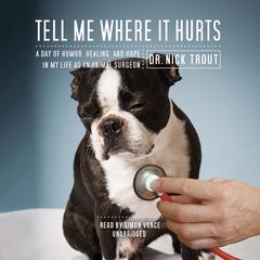 Tell Me Where It Hurts by Dr. Nick Trout
