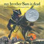 My Brother Sam Is Dead by James Lincoln Collier, Christopher Collier