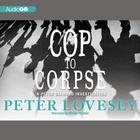 Cop to Corpse by Peter Lovesey