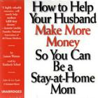 How to Help Your Husband Make More Money So You Can Be a Stay-at-Home Mom by Joanne Watson