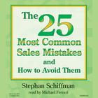 The 25 Most Common Sales Mistakes and How to Avoid Them! by Stephan Schiffman