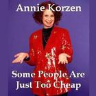 Some People Are Just Too Cheap by Annie Korzen