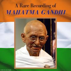 A Rare Recording of Mahatma Gandhi by Mohandas K. (Mahatma) Gandhi