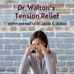Dr. Walton's Tension Relief by Dr. James E. Walton