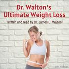 Dr. Walton's Ultimate Weight Loss by Dr. James E. Walton