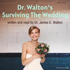 Dr. Walton's Surviving the Wedding by Dr. James E. Walton
