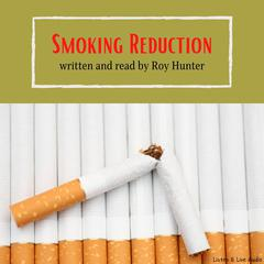 Smoking Reduction by Roy Hunter, MS, FAPHP