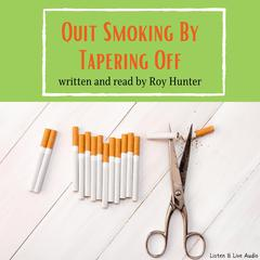 Quit Smoking by Tapering Off by Roy Hunter, MS, FAPHP