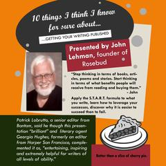10 Things I Think I Know For Sure About…Getting Your Writing Published by John Lehman