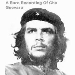 A Rare Recording of Che Guevara by Che Guevara