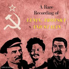 A Rare Recording of Lenin, Trotsky, and Stalin by Vladimir Lenin, Leon Trotsky, Joseph Stalin