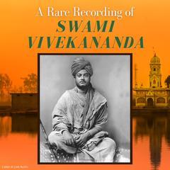 A Rare Recording of Swami Vivekananda by Swami Vivekananda