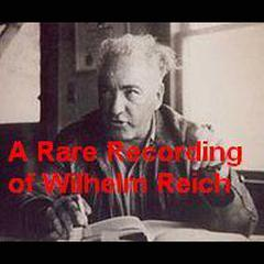 A Rare Recording of Wilhelm Reich by Wilhelm Reich
