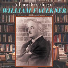 A Rare Recording of William Faulkner by William Faulkner