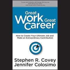 Great Work, Great Career by Stephen R. Covey, Jennifer Colosimo