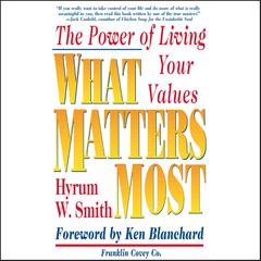 What Matters Most by Hyrum W. Smith