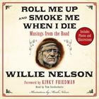 Roll Me Up and Smoke Me When I Die by Willie Nelson, Kinky Friedman