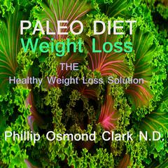 Paleo Diet Weight Loss by N.D., Phillip Osmond Clark