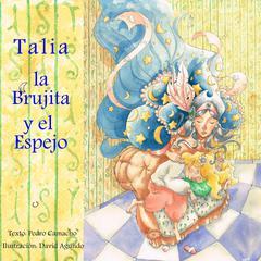 Un Cuento de Hadas Diferente I. Talia, la Brujita y el Espejo by Pedro Camacho Camacho