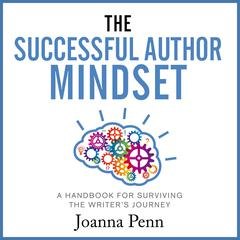 The Successful Author Mindset: A Handbook for Surviving the Writer's Journey by Joanna Penn