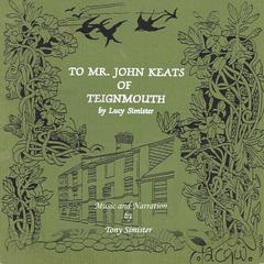 To Mr. John Keats of Teignmouth by Lucy Simister