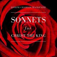 Sonnets for Christ the King by Joseph Charles MacKenzie