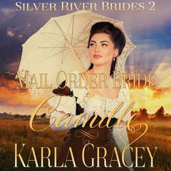 Mail Order Bride Camille (Silver River Brides, Book 2) by Karla Gracey