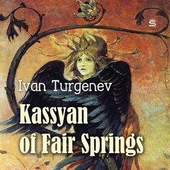 Kassyan of Fair Springs by Ivan Turgenev