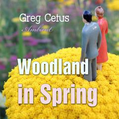 Woodland in Spring: Ambient Soundscape for Mindfulness by Greg Cetus