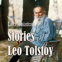 Stories of Leo Tolstoy Volime 1 by Leo Tolstoy