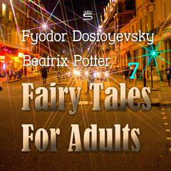 Fairy Tales for Adults Volume 7 by Fyodor Dostoyevsky, Beatrix Potter