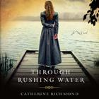 Through Rushing Water by Catherine Richmond