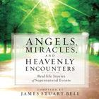 Angels, Miracles, and Heavenly Encounters by James Stuart Bell
