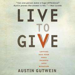 Live to Give by Austin Gutwein