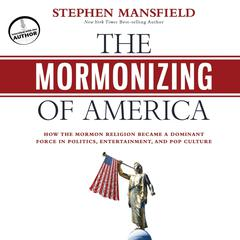 The Mormonizing of America by Stephen Mansfield