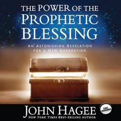 The Power of the Prophetic Blessing by John Hagee