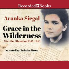 Grace in the Wilderness by Aranka Siegal