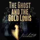 The Ghost and the Gold Louis by Jamie Sutliff